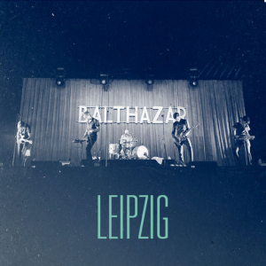 Nouvelle video de BALTHAZAR « LEIPZIG »